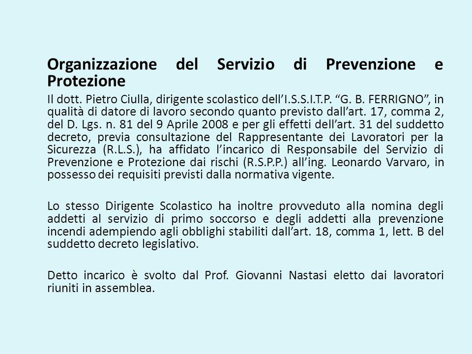 """Organizzazione del Servizio di Prevenzione e Protezione Il dott. Pietro Ciulla, dirigente scolastico dell'I.S.S.I.T.P. """"G. B. FERRIGNO"""", in qualità di"""