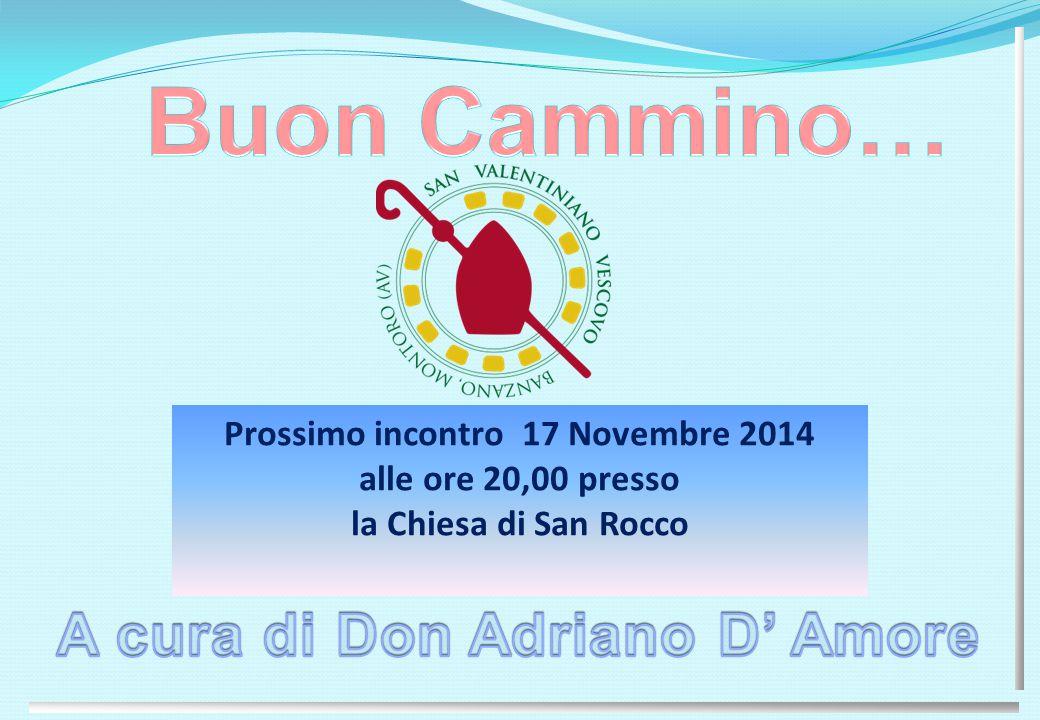 Prossimo incontro 17 Novembre 2014 alle ore 20,00 presso la Chiesa di San Rocco