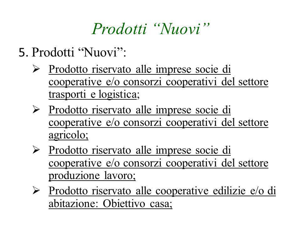 """Prodotti """"Nuovi"""" 5. Prodotti """"Nuovi"""":  Prodotto riservato alle imprese socie di cooperative e/o consorzi cooperativi del settore trasporti e logistic"""