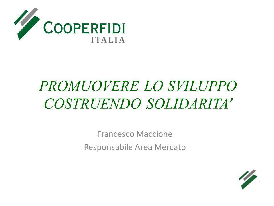 PROMUOVERE LO SVILUPPO COSTRUENDO SOLIDARITA ' Francesco Maccione Responsabile Area Mercato