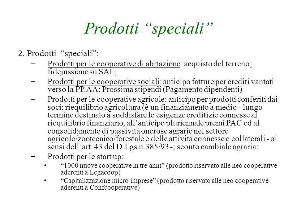 """Prodotti """"speciali"""" 2. Prodotti """"speciali"""": – Prodotti per le cooperative di abitazione: acquisto del terreno; fidejussione su SAL; – Prodotti per le"""