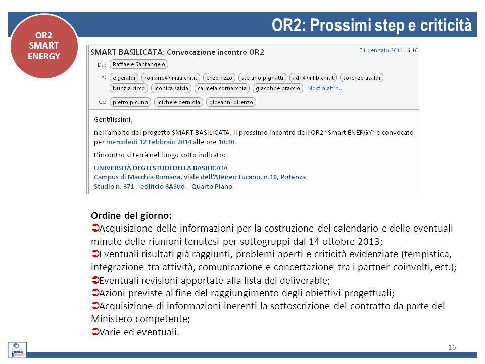 16 OR2: Prossimi step e criticità OR2 SMART ENERGY Ordine del giorno:  Acquisizione delle informazioni per la costruzione del calendario e delle even