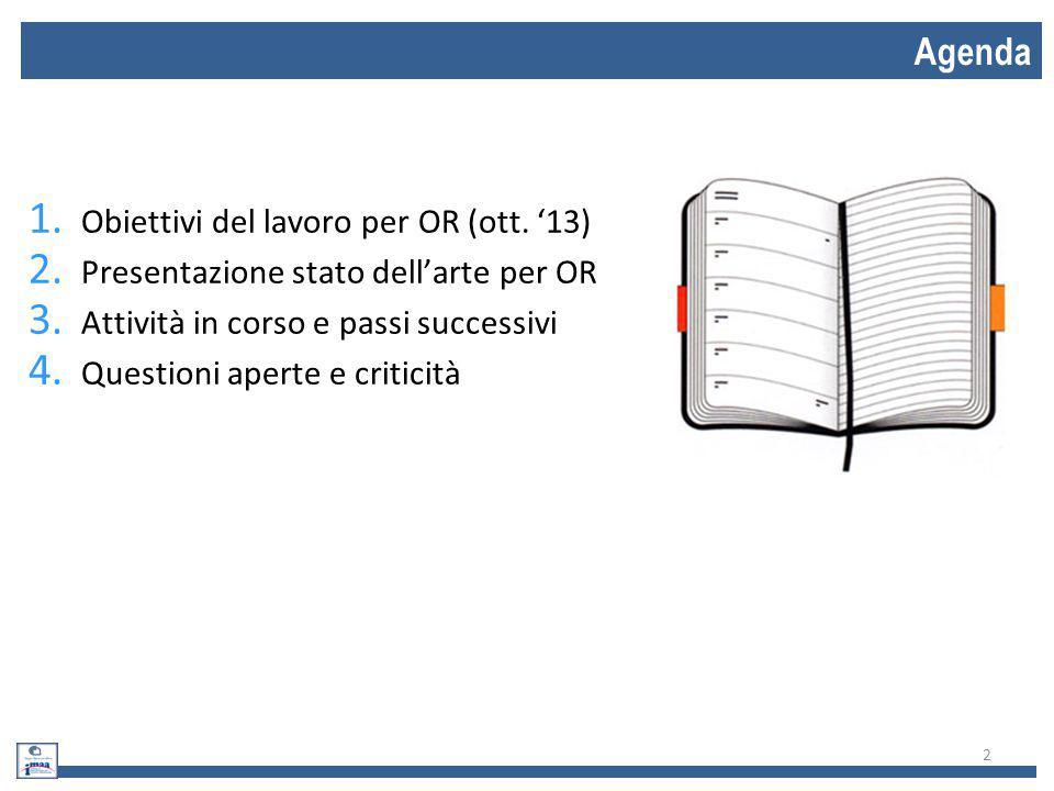 Agenda 2 1. Obiettivi del lavoro per OR (ott. '13) 2. Presentazione stato dell'arte per OR 3. Attività in corso e passi successivi 4. Questioni aperte