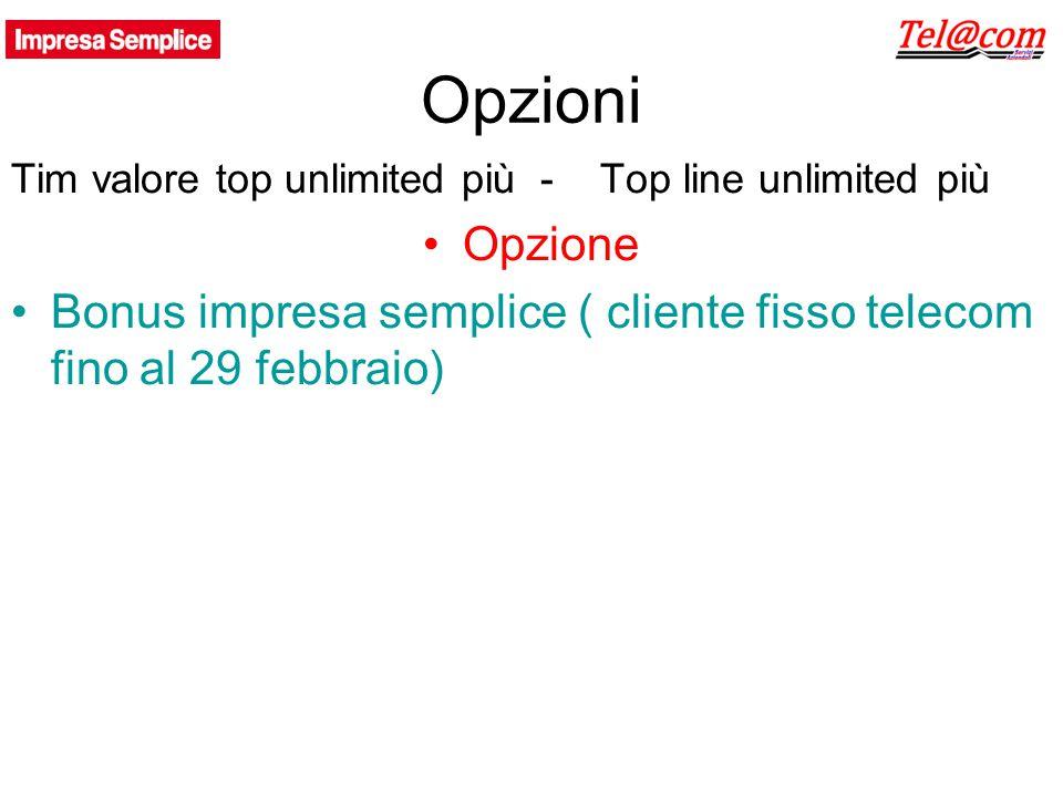 Opzioni Tim valore top unlimited più - Top line unlimited più Opzione Bonus impresa semplice ( cliente fisso telecom fino al 29 febbraio)