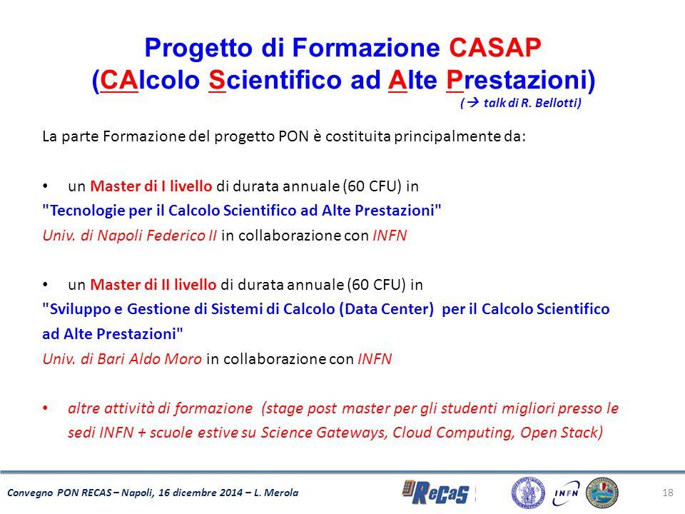 18 Convegno PON RECAS – Napoli, 16 dicembre 2014 – L. Merola Progetto di Formazione CASAP (CAlcolo Scientifico ad Alte Prestazioni) (  talk di R. Bel