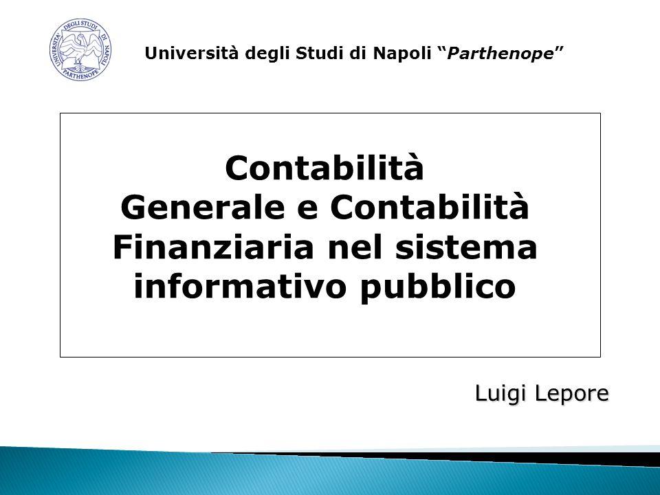 Luigi Lepore Contabilità Generale e Contabilità Finanziaria nel sistema informativo pubblico Università degli Studi di Napoli Parthenope
