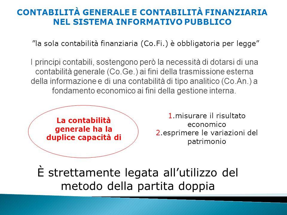 I principi contabili, sostengono però la necessità di dotarsi di una contabilità generale (Co.Ge.) ai fini della trasmissione esterna della informazione e di una contabilità di tipo analitico (Co.An.) a fondamento economico ai fini della gestione interna.