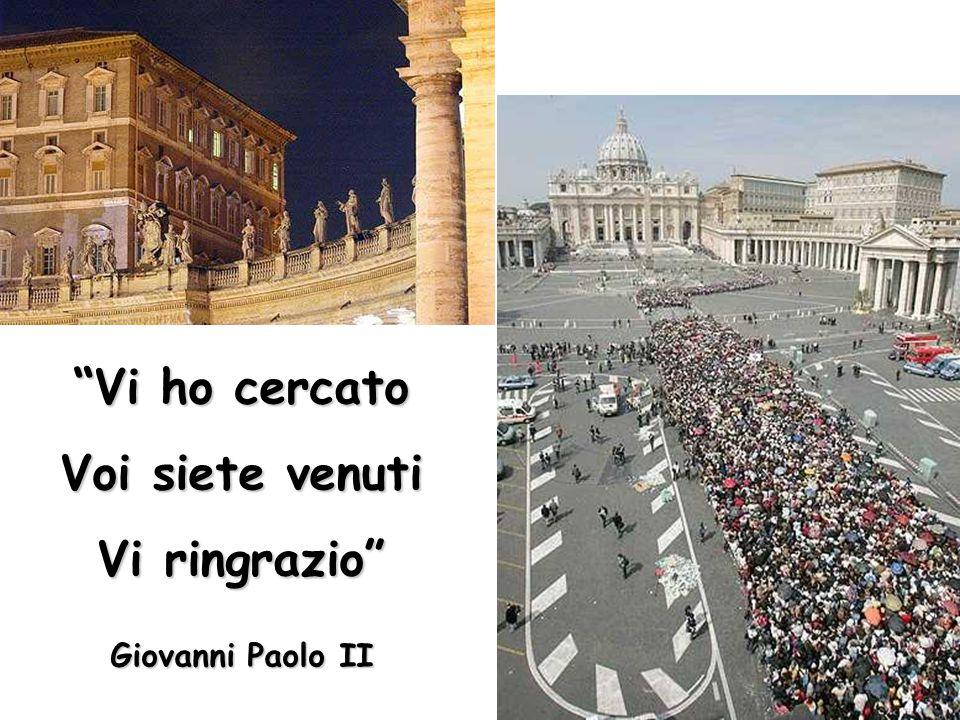 """""""Vi ho cercato Voi siete venuti Vi ringrazio"""" Giovanni Paolo II"""