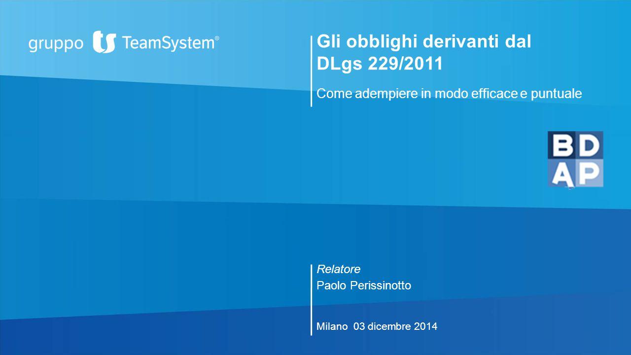 Come adempiere in modo efficace e puntuale Gli obblighi derivanti dal DLgs 229/2011 Relatore Paolo Perissinotto Milano 03 dicembre 2014