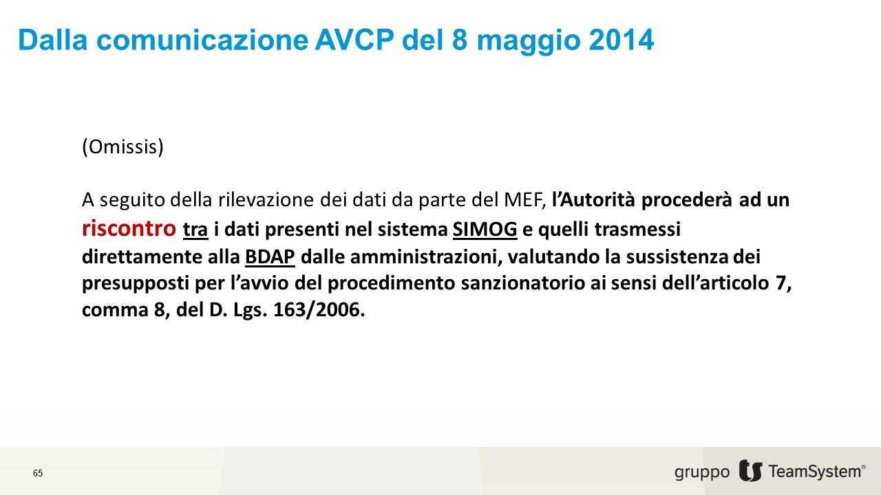 Dalla comunicazione AVCP del 8 maggio 2014 65 (Omissis) A seguito della rilevazione dei dati da parte del MEF, l'Autorità procederà ad un riscontro tra i dati presenti nel sistema SIMOG e quelli trasmessi direttamente alla BDAP dalle amministrazioni, valutando la sussistenza dei presupposti per l'avvio del procedimento sanzionatorio ai sensi dell'articolo 7, comma 8, del D.