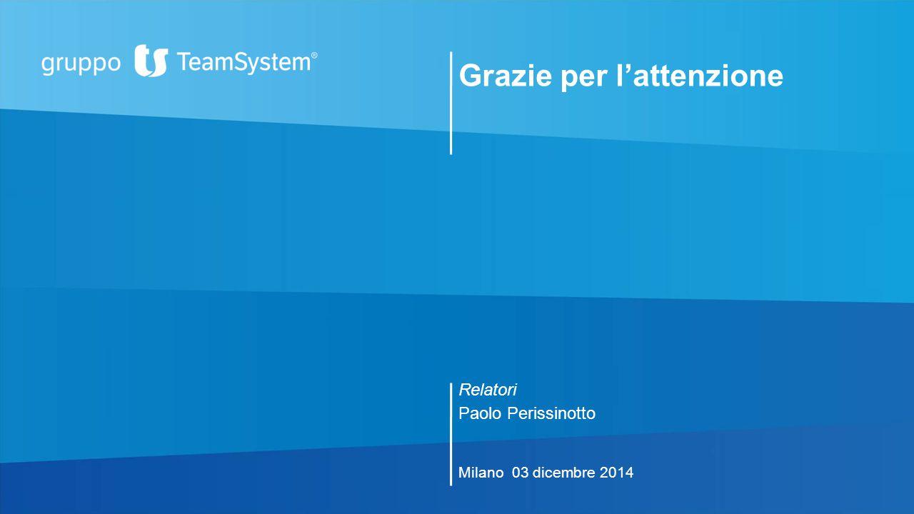 Grazie per l'attenzione Relatori Paolo Perissinotto Milano 03 dicembre 2014