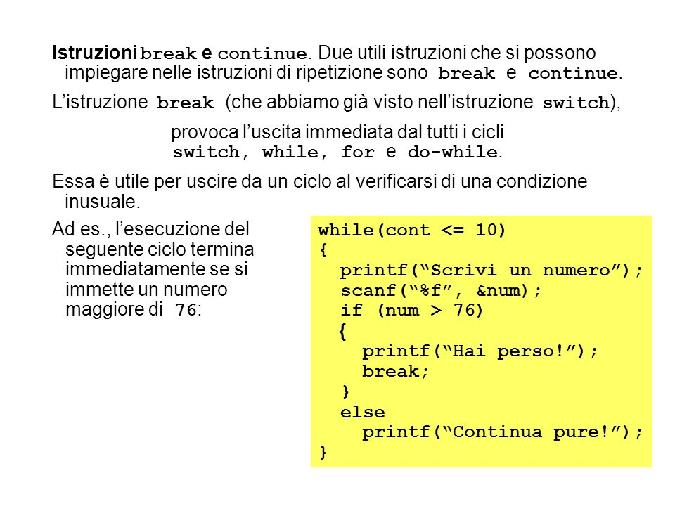 Istruzioni break e continue. Due utili istruzioni che si possono impiegare nelle istruzioni di ripetizione sono break e continue. L'istruzione break (