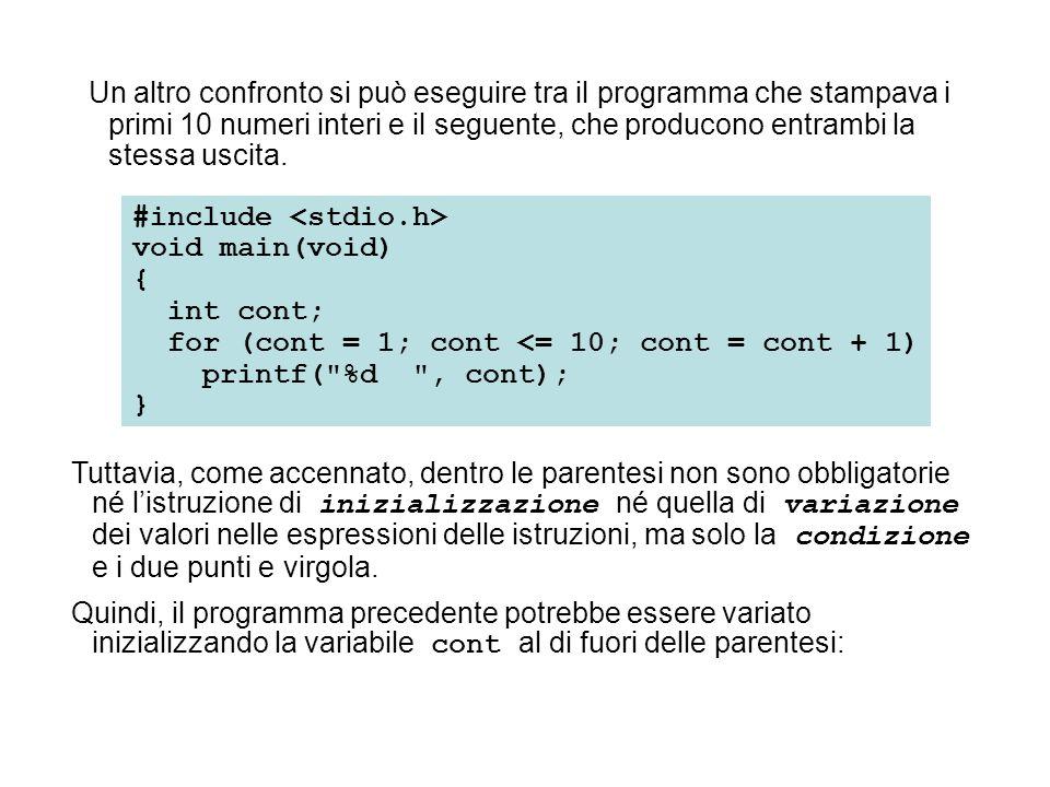 Un altro confronto si può eseguire tra il programma che stampava i primi 10 numeri interi e il seguente, che producono entrambi la stessa uscita. #inc