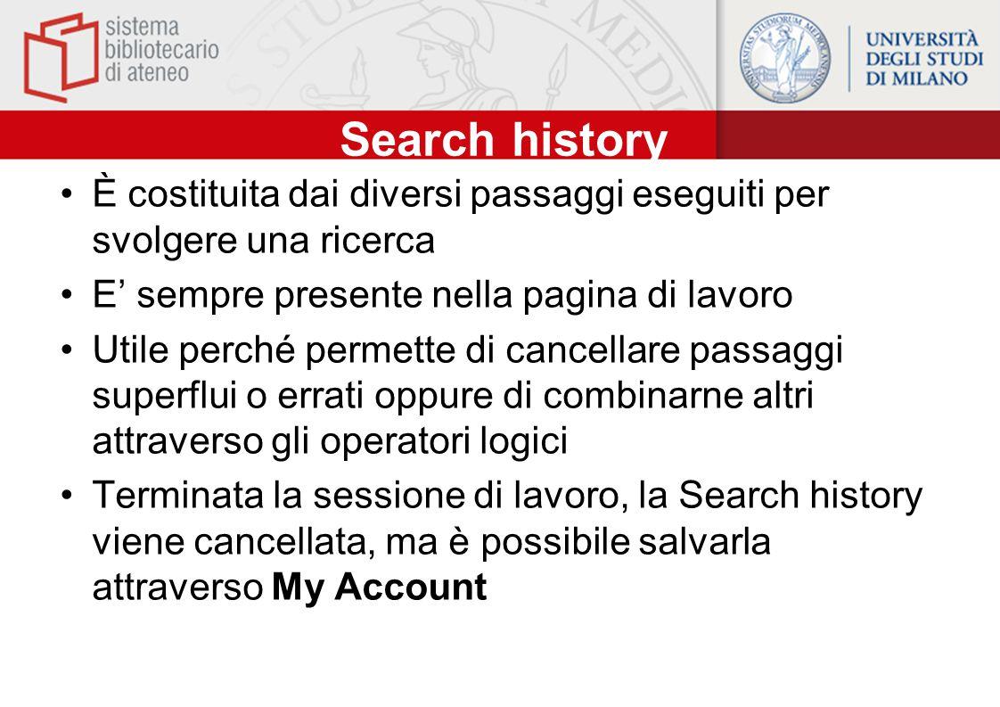 Search history È costituita dai diversi passaggi eseguiti per svolgere una ricerca E' sempre presente nella pagina di lavoro Utile perché permette di