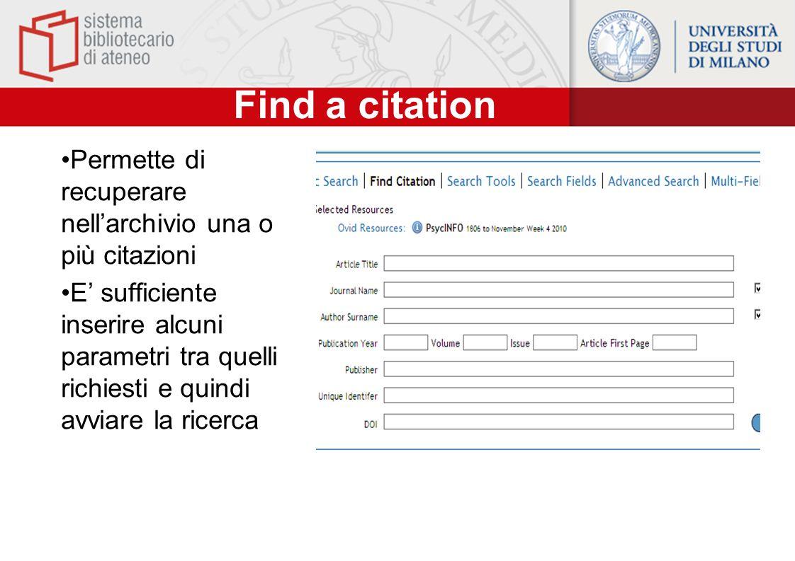 Find a citation Permette di recuperare nell'archivio una o più citazioni E' sufficiente inserire alcuni parametri tra quelli richiesti e quindi avviar