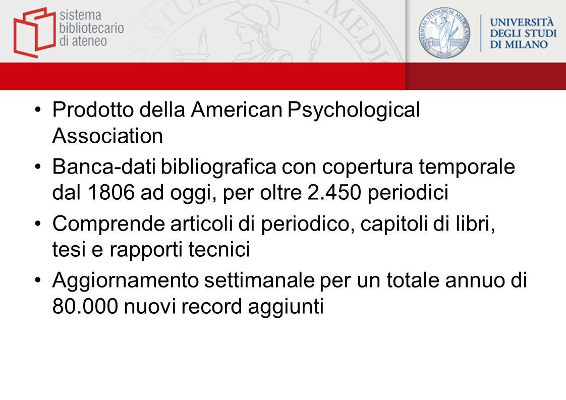 Prodotto della American Psychological Association Banca-dati bibliografica con copertura temporale dal 1806 ad oggi, per oltre 2.450 periodici Compren