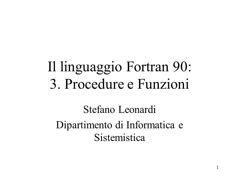 1 Il linguaggio Fortran 90: 3. Procedure e Funzioni Stefano Leonardi Dipartimento di Informatica e Sistemistica