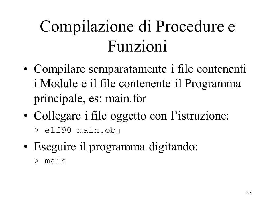25 Compilazione di Procedure e Funzioni Compilare semparatamente i file contenenti i Module e il file contenente il Programma principale, es: main.for