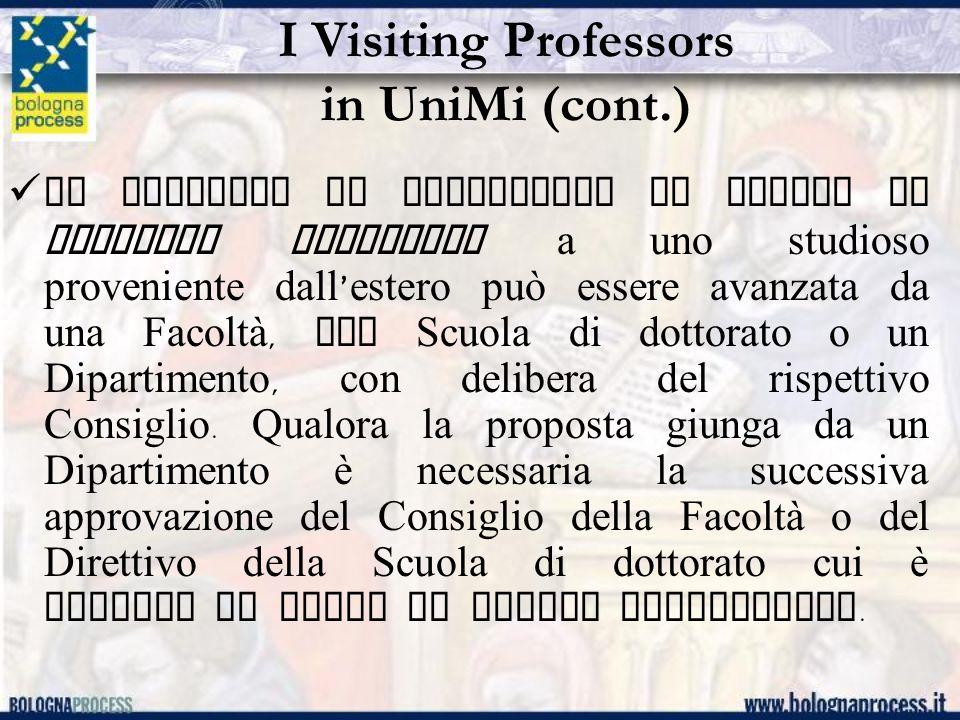 I Visiting Professors in UniMi (cont.) La proposta di attribuire il titolo di visiting professor a uno studioso proveniente dall ' estero può essere a