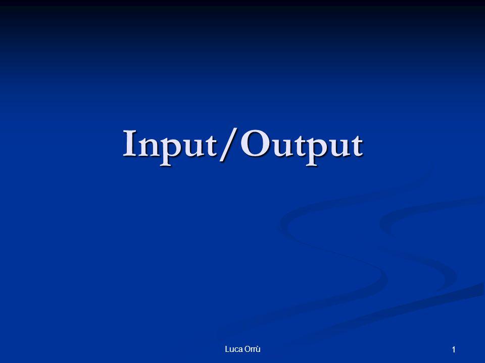 Luca Orrù 1 Input/Output