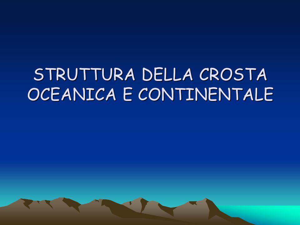 STRUTTURA DELLA CROSTA OCEANICA E CONTINENTALE