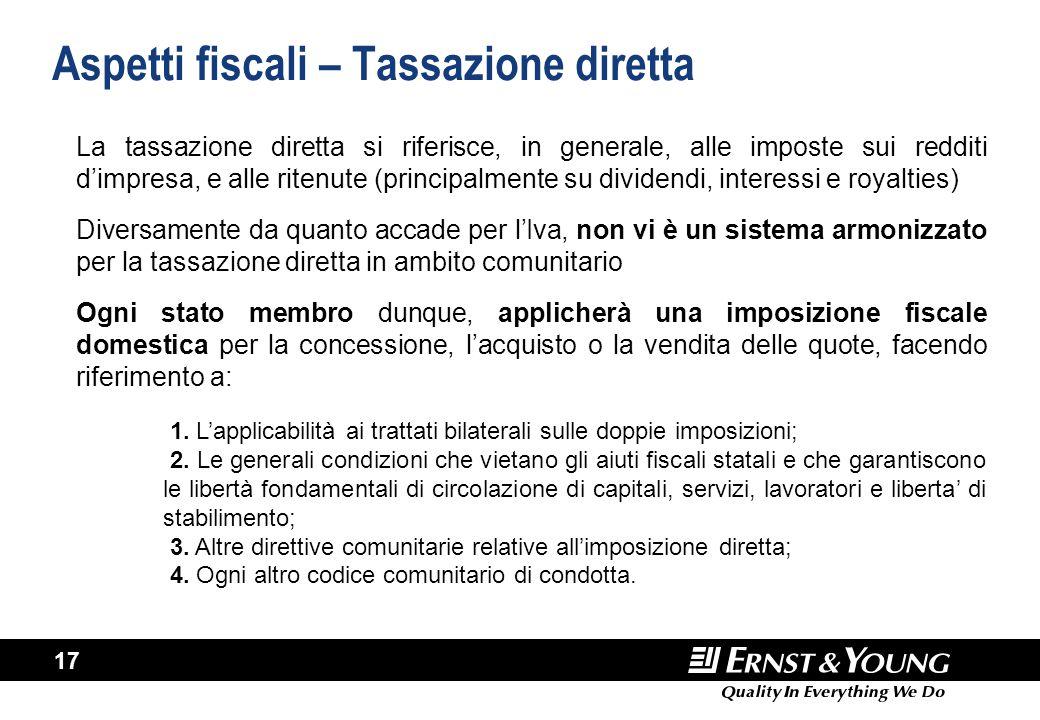 17 Aspetti fiscali – Tassazione diretta La tassazione diretta si riferisce, in generale, alle imposte sui redditi d'impresa, e alle ritenute (principa
