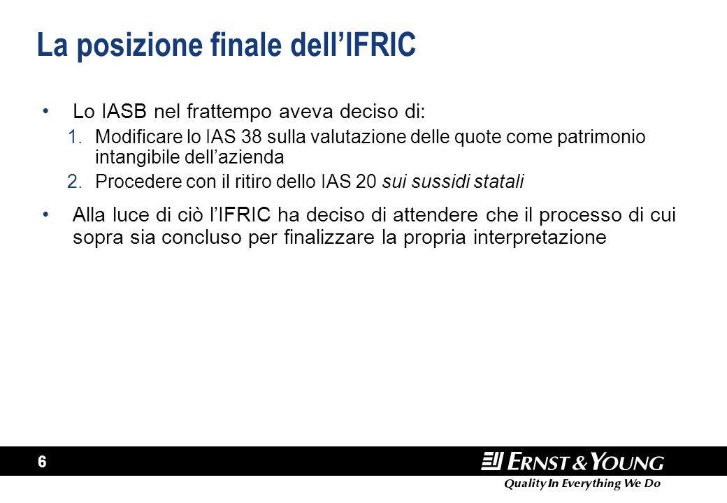 6 La posizione finale dell'IFRIC Lo IASB nel frattempo aveva deciso di: 1.Modificare lo IAS 38 sulla valutazione delle quote come patrimonio intangibi
