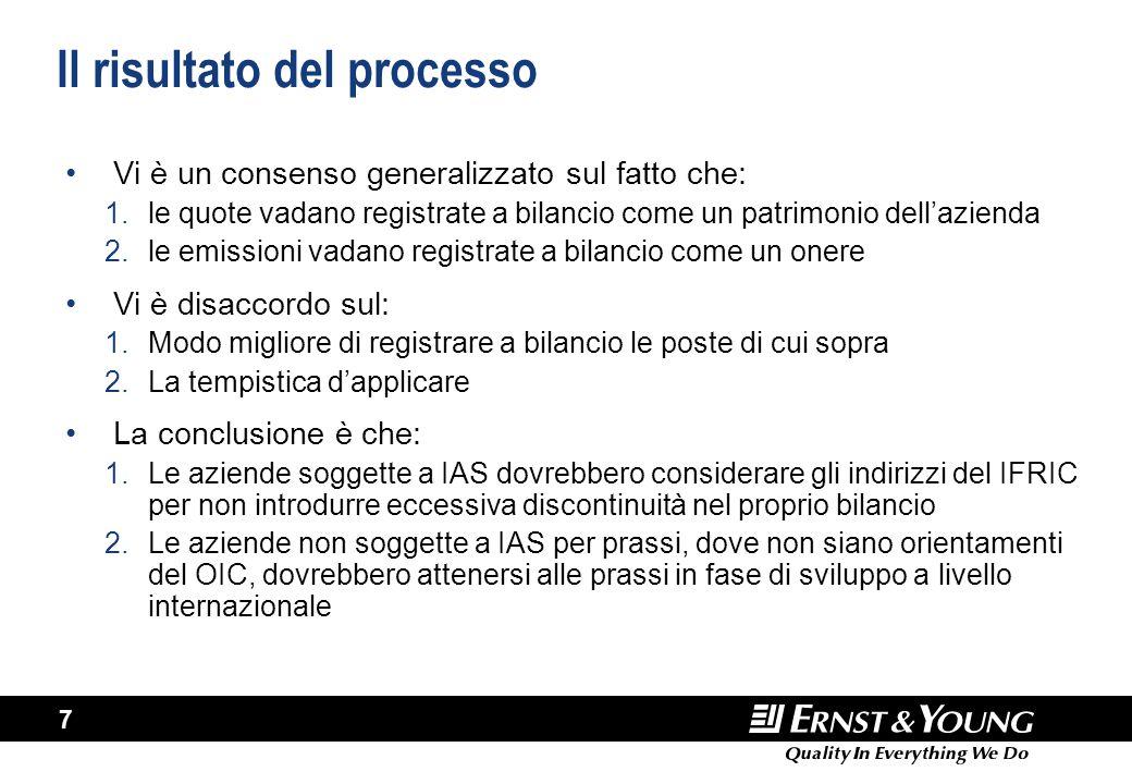 7 Il risultato del processo Vi è un consenso generalizzato sul fatto che: 1.le quote vadano registrate a bilancio come un patrimonio dell'azienda 2.le