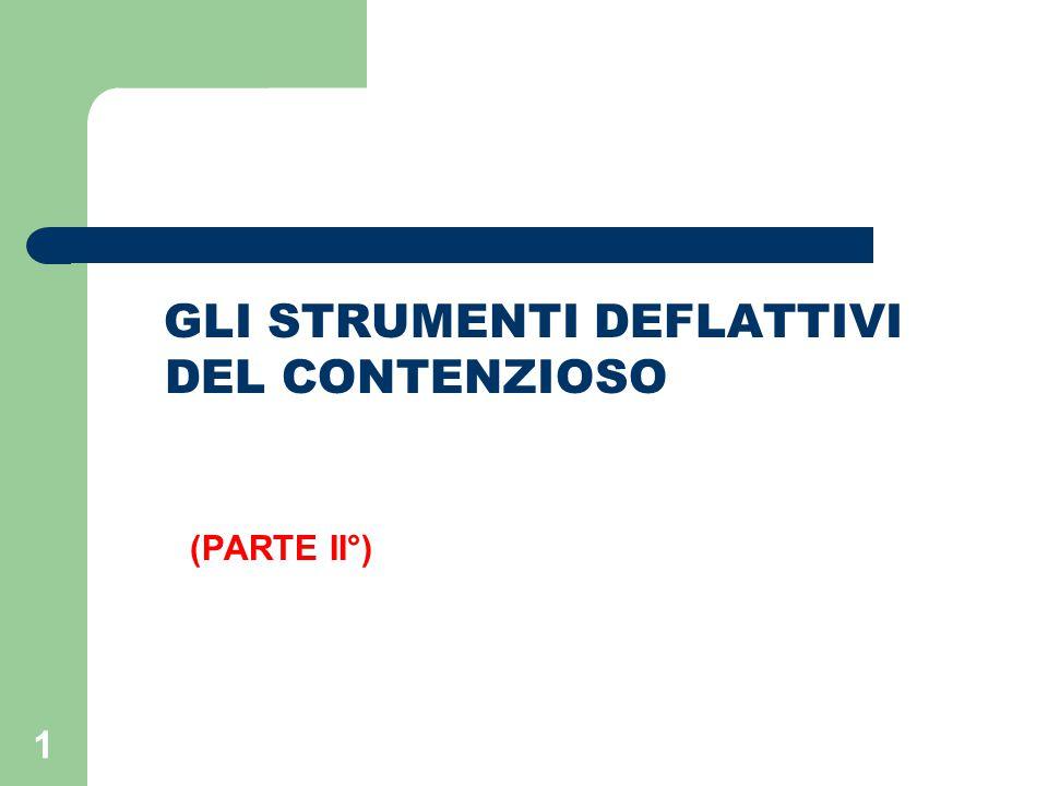 1 GLI STRUMENTI DEFLATTIVI DEL CONTENZIOSO (PARTE II°)