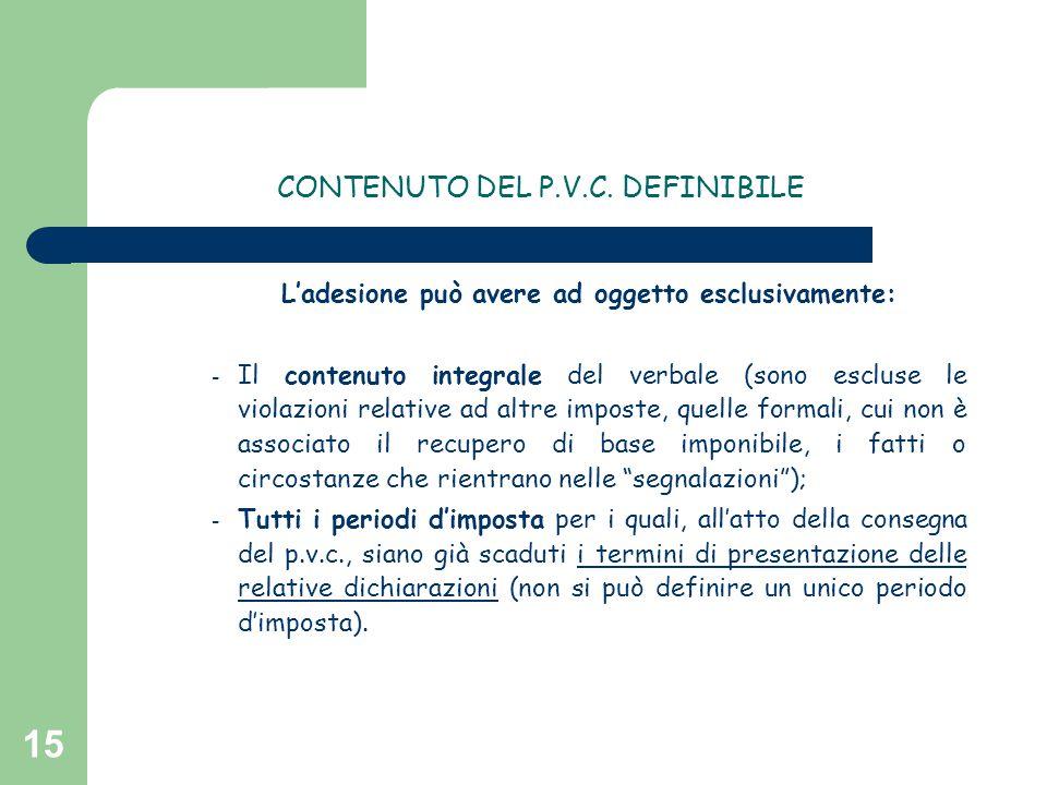 15 CONTENUTO DEL P.V.C. DEFINIBILE L'adesione può avere ad oggetto esclusivamente: - Il contenuto integrale del verbale (sono escluse le violazioni re