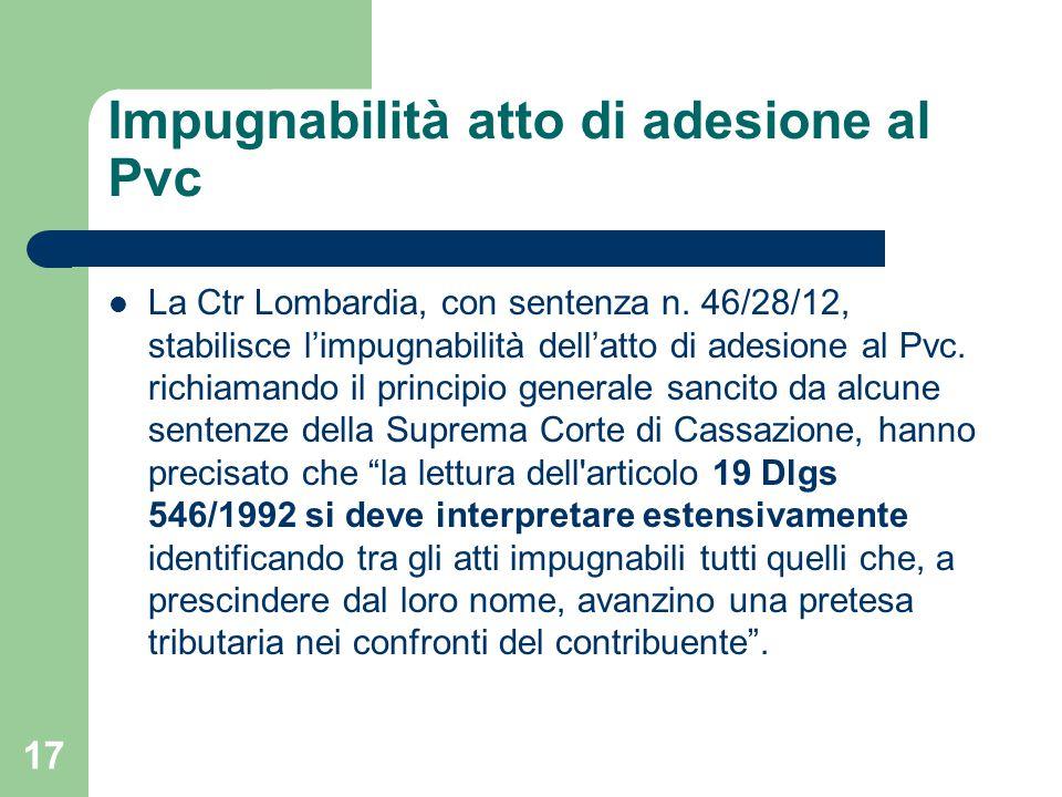 Impugnabilità atto di adesione al Pvc La Ctr Lombardia, con sentenza n. 46/28/12, stabilisce l'impugnabilità dell'atto di adesione al Pvc. richiamando