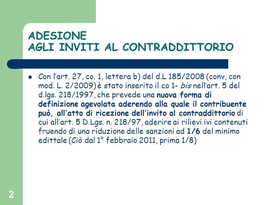 ADESIONE AGLI INVITI AL CONTRADDITTORIO Con l'art. 27, co. 1, lettera b) del d.L 185/2008 (conv, con mod. L. 2/2009) è stato inserito il co 1- bis nel