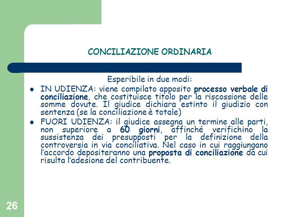 26 CONCILIAZIONE ORDINARIA Esperibile in due modi: IN UDIENZA: viene compilato apposito processo verbale di conciliazione, che costituisce titolo per