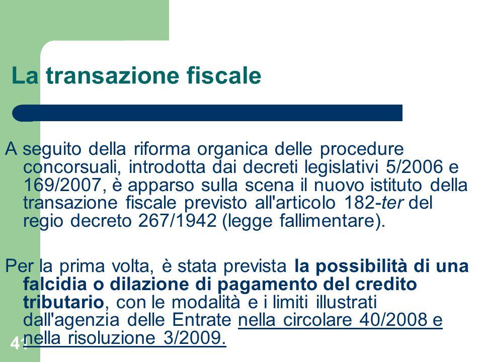 41 La transazione fiscale A seguito della riforma organica delle procedure concorsuali, introdotta dai decreti legislativi 5/2006 e 169/2007, è appars