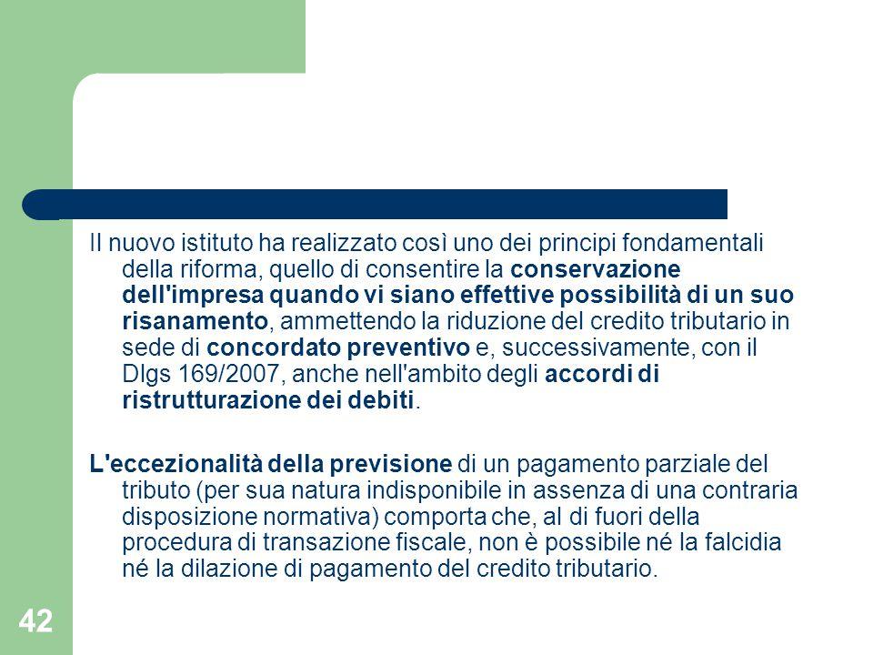 42 Il nuovo istituto ha realizzato così uno dei principi fondamentali della riforma, quello di consentire la conservazione dell'impresa quando vi sian