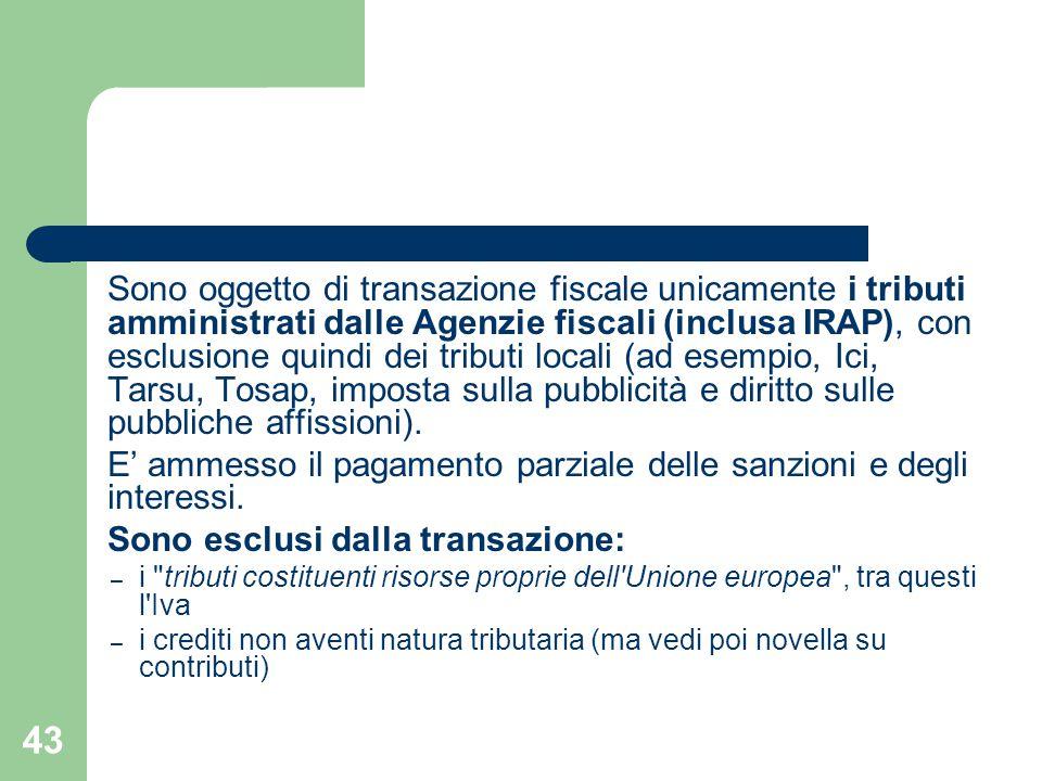 43 Sono oggetto di transazione fiscale unicamente i tributi amministrati dalle Agenzie fiscali (inclusa IRAP), con esclusione quindi dei tributi local