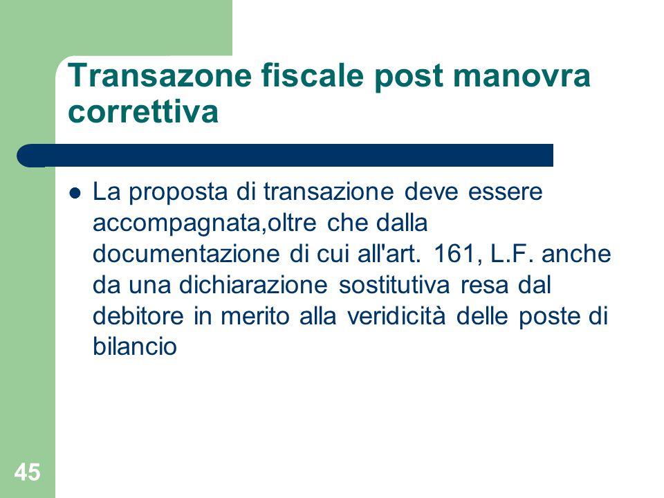Transazone fiscale post manovra correttiva La proposta di transazione deve essere accompagnata,oltre che dalla documentazione di cui all'art. 161, L.F