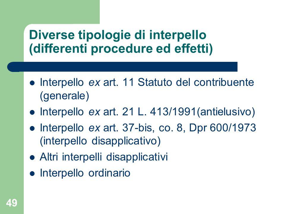 49 Diverse tipologie di interpello (differenti procedure ed effetti) Interpello ex art. 11 Statuto del contribuente (generale) Interpello ex art. 21 L