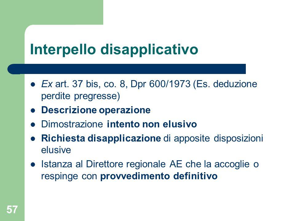 57 Interpello disapplicativo Ex art. 37 bis, co. 8, Dpr 600/1973 (Es. deduzione perdite pregresse) Descrizione operazione Dimostrazione intento non el
