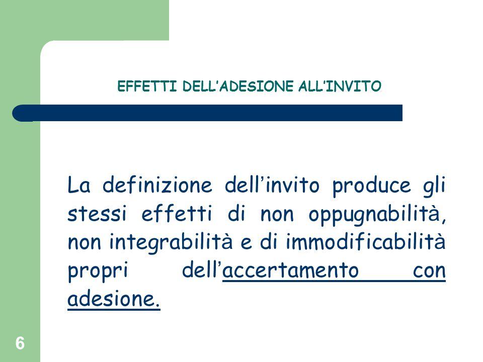 6 EFFETTI DELL'ADESIONE ALL'INVITO La definizione dell ' invito produce gli stessi effetti di non oppugnabilit à, non integrabilit à e di immodificabi