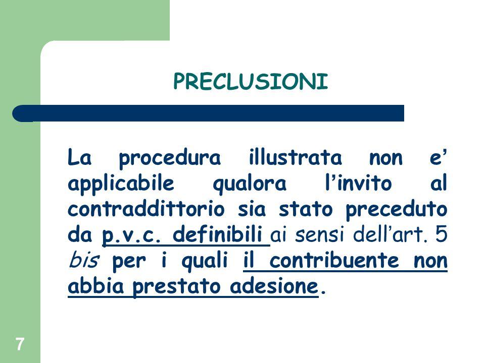 7 PRECLUSIONI La procedura illustrata non e ' applicabile qualora l ' invito al contraddittorio sia stato preceduto da p.v.c. definibili ai sensi dell