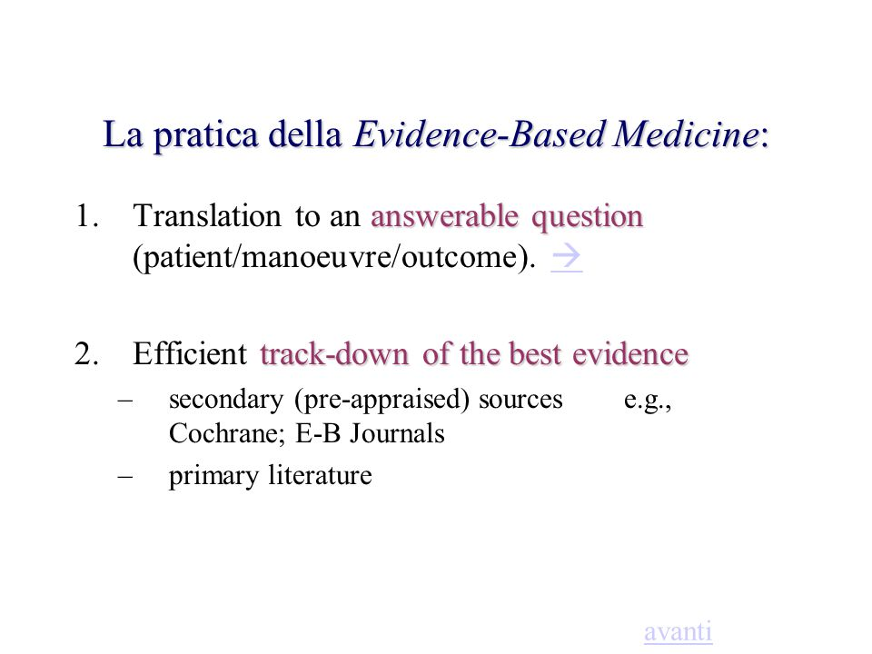 La pratica della Evidence-Based Medicine: answerable question 1.Translation to an answerable question (patient/manoeuvre/outcome).   track-down of t