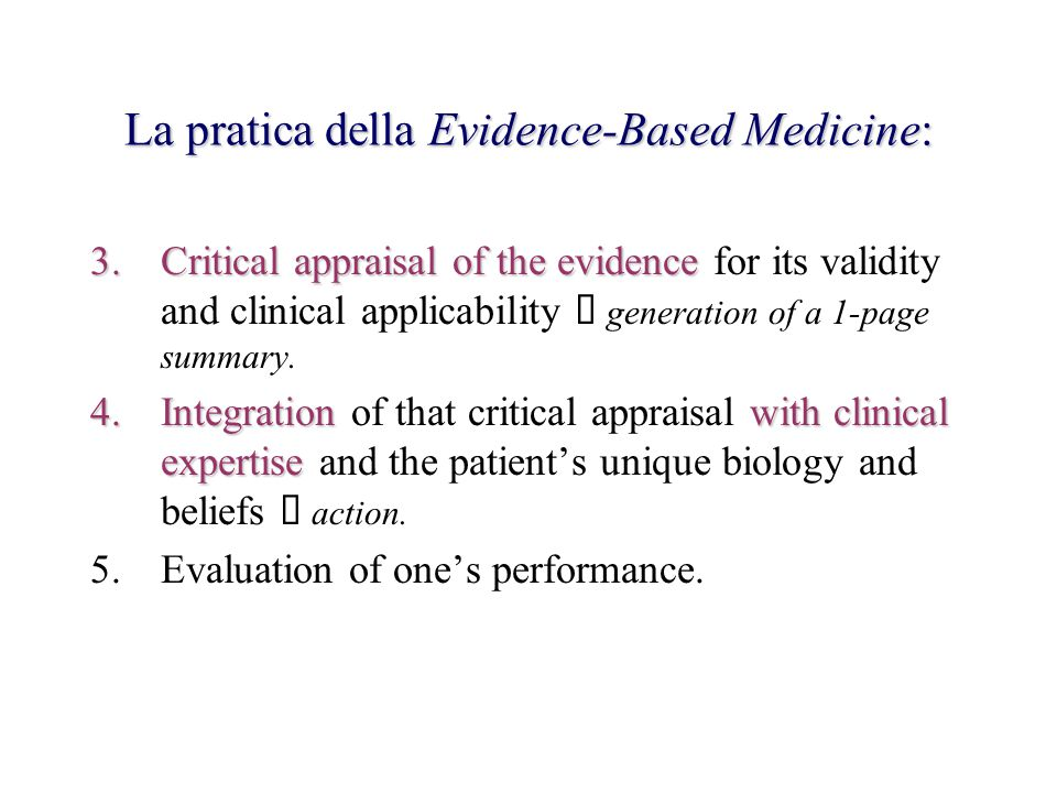 3.Critical appraisal of the evidence 3.Critical appraisal of the evidence for its validity and clinical applicability è generation of a 1-page summary