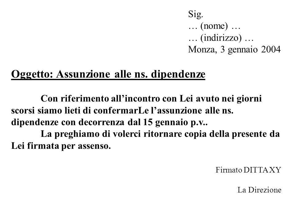 Lettera Sig. … (nome) … … (indirizzo) … Monza, 3 gennaio 2004 Oggetto: Assunzione alle ns. dipendenze Con riferimento all'incontro con Lei avuto nei g