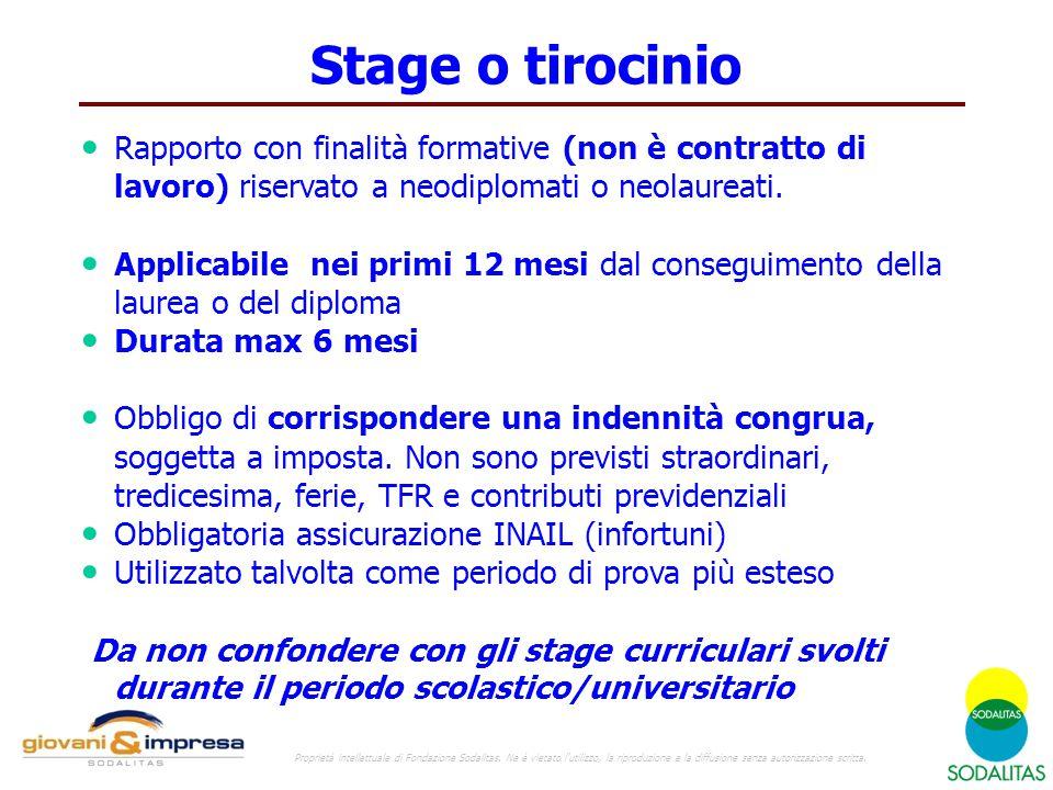 Stage Rapporto con finalità formative (non è contratto di lavoro) riservato a neodiplomati o neolaureati. Applicabile nei primi 12 mesi dal conseguime