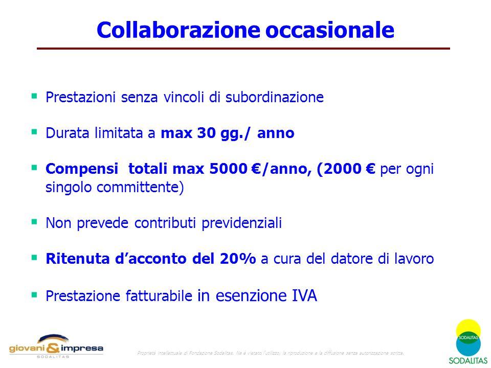  Prestazioni senza vincoli di subordinazione  Durata limitata a max 30 gg./ anno  Compensi totali max 5000 €/anno, (2000 € per ogni singolo committ