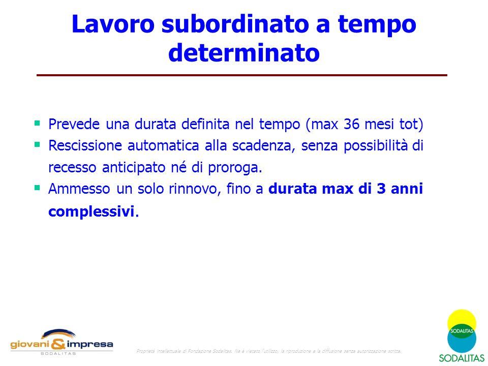 Lavoro subordinato a tempo determinato  Prevede una durata definita nel tempo (max 36 mesi tot)  Rescissione automatica alla scadenza, senza possibi