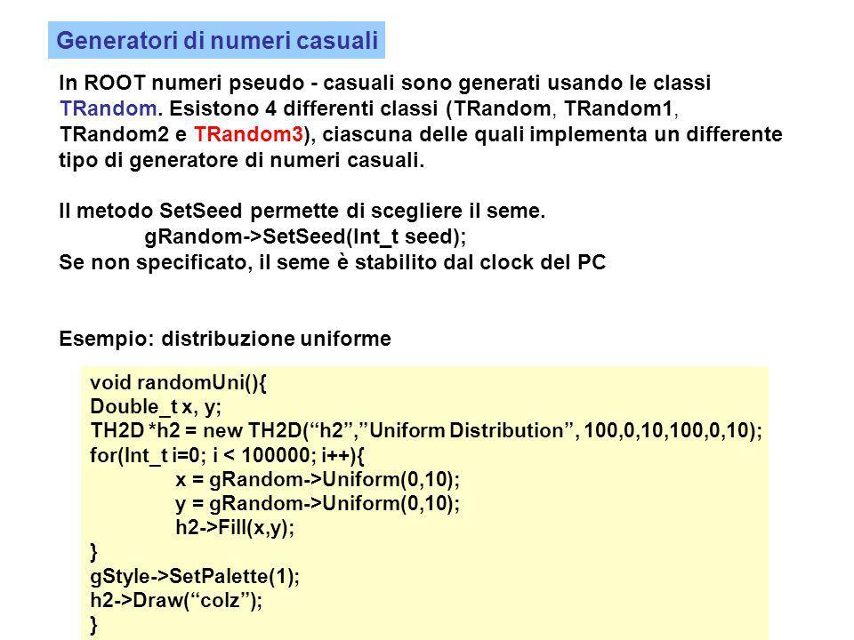 In ROOT numeri pseudo - casuali sono generati usando le classi TRandom.
