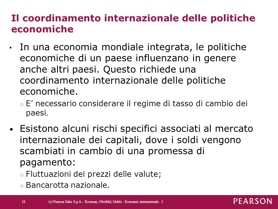 Il coordinamento internazionale delle politiche economiche In una economia mondiale integrata, le politiche economiche di un paese influenzano in genere anche altri paesi.