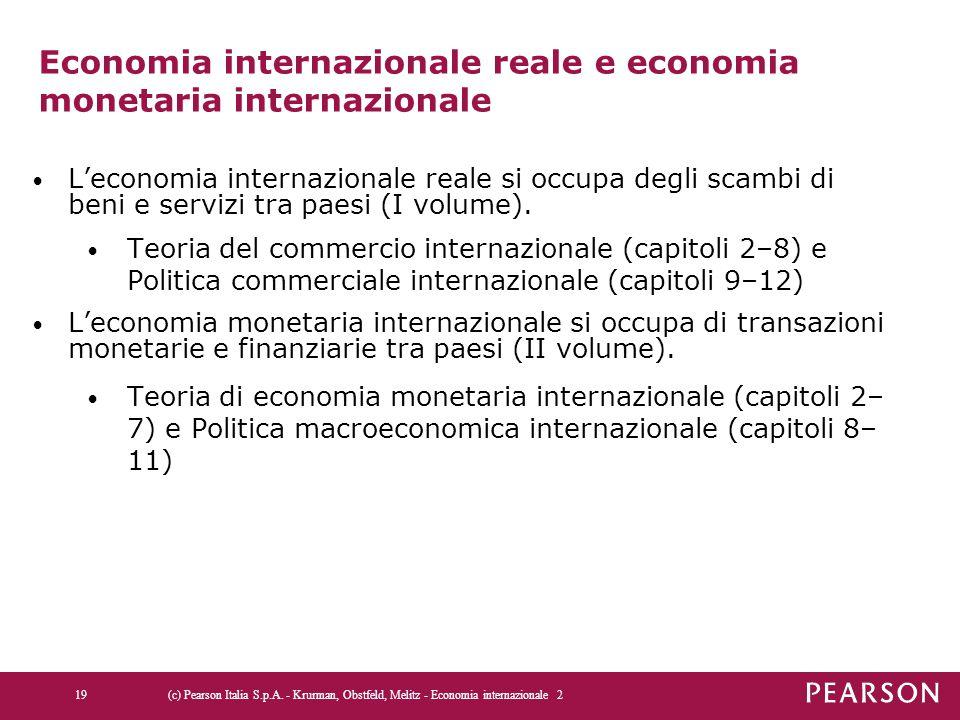 Economia internazionale reale e economia monetaria internazionale L'economia internazionale reale si occupa degli scambi di beni e servizi tra paesi (I volume).